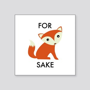 "For Fox Sake Square Sticker 3"" x 3"""