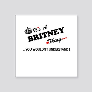 BRITNEY thing, you wouldn't understand Sticker
