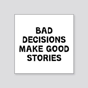 "Bad Decisions Square Sticker 3"" x 3"""