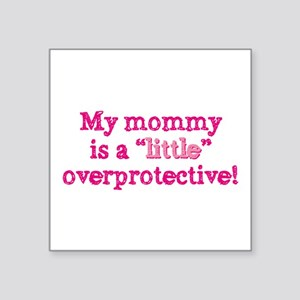 Mommy Is A Little Overprote Square Sticker 3""