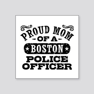 "Proud Mom of a Boston Polic Square Sticker 3"" x 3"""