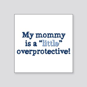 "Mommy overprotective Square Sticker 3"" x 3"""
