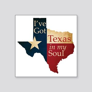 "Ive Got Texas in my Soul Square Sticker 3"" x 3"""