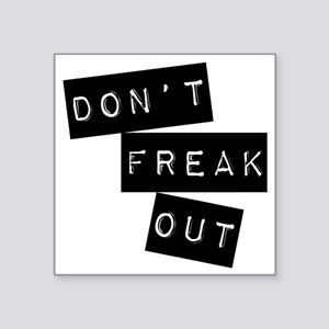 "Dont Freak Out Square Sticker 3"" x 3"""