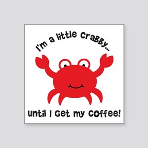 "Crabby Until I get my Coffe Square Sticker 3"" x 3"""