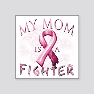 "My Mom is a Fighter Pink Square Sticker 3"" x 3"""