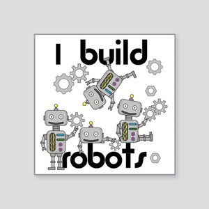 "I Build Robots Square Sticker 3"" x 3"""