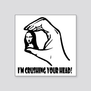 "Crushing-Your-Head Square Sticker 3"" x 3"""
