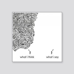 "What I Think What I Say Square Sticker 3"" x 3"""