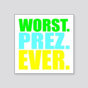 "Worst Prez Ever Square Sticker 3"" x 3"""