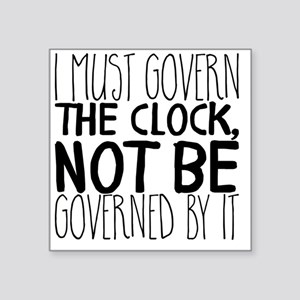 I must govern the clock, not be governed b Sticker