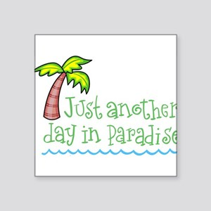 "Another Day in Paradise Square Sticker 3"" x 3"""