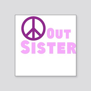 "Peace Out Sister Square Sticker 3"" x 3"""