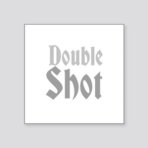"Double Shot Square Sticker 3"" x 3"""