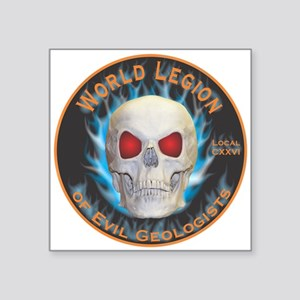 "Legion of Evil Geologists Square Sticker 3"" x 3"""