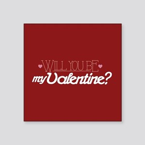 "Will You Be My Valentine Square Sticker 3"" x 3"""