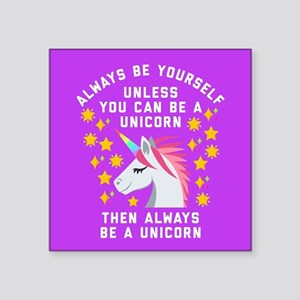 "Always Be Yourself Unicorn Square Sticker 3"" x 3"""