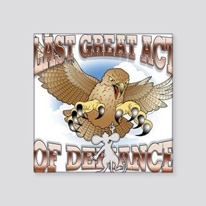 Last Great Act of Defiance Square Sticker