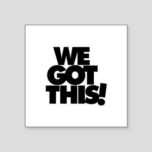 "We Got This! - 3"" X 3"" Square Sticker"