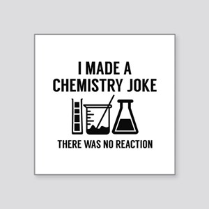 "I Made A Chemistry Joke Square Sticker 3"" x 3"""