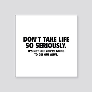 "Don't Take Life So Seriously Square Sticker 3"" x 3"