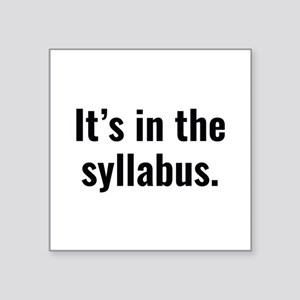 "It's In The Syllabus Square Sticker 3"" x 3"""