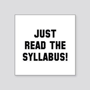 "Just Read The Syllabus Square Sticker 3"" x 3"""