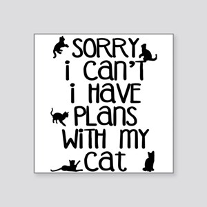 "Sorry - Plans With My Cat Square Sticker 3"" x 3"""