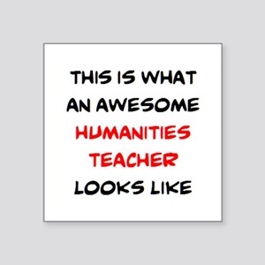 "awesome humanities teacher Square Sticker 3"" x 3"""
