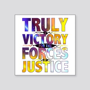 TRULY A VICTORY FOR THE FORCES OF JUSTICE Sticker