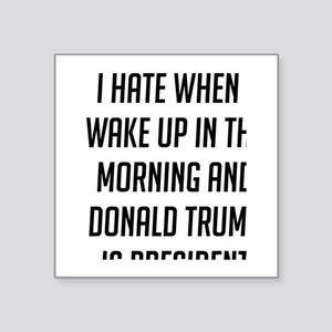 I Hate When I Wake Up Anti Trump Sticker