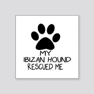 "Ibizan Hound Rescued Me Square Sticker 3"" x 3"""