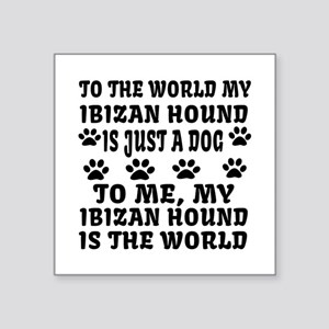 "My Ibizan Hound Is The Worl Square Sticker 3"" x 3"""