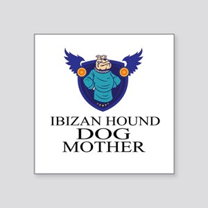 "Ibizan Hound Dog Mother Square Sticker 3"" x 3"""