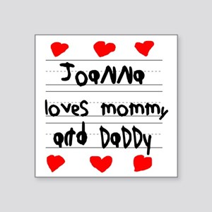 "Joanna Loves Mommy and Dadd Square Sticker 3"" x 3"""
