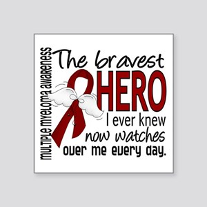 Bravest Hero I Knew Multiple Myeloma Square Sticke