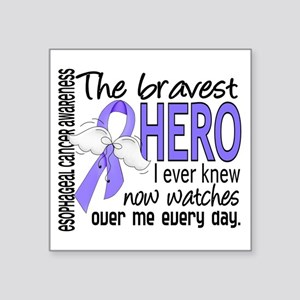 Bravest Hero I Knew Esophageal Cancer Square Stick