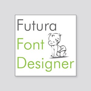 "futurafontdesignerCROP Square Sticker 3"" x 3"""
