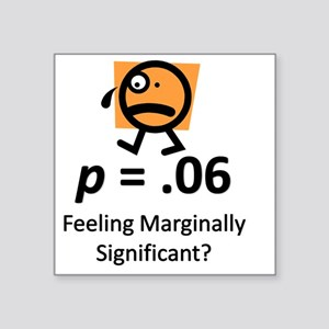 "Feeling Marginally Signific Square Sticker 3"" x 3"""