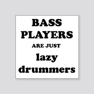 Bass Players Are Just Lazy Drummers Sticker