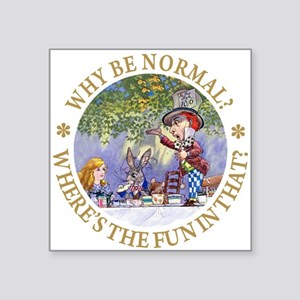 ALICE WHY BE NORMAL_gold copy Square Sticker 3