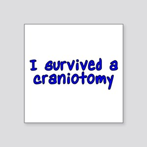 "I survived a craniotomy - Square Sticker 3"" x 3"""
