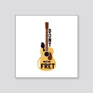 Dont Fret Sticker
