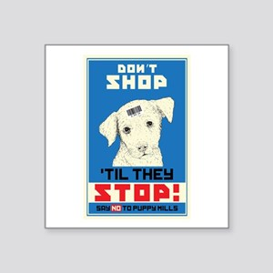 "Say No To Puppy Mills Square Sticker 3"" x 3"""
