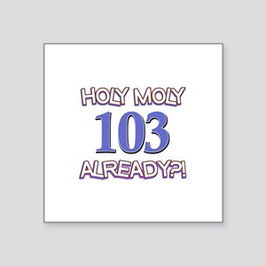"""Holy Moly 103 already Square Sticker 3"""" x 3"""""""