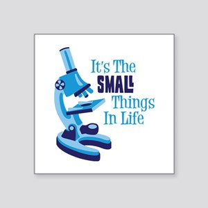 Its The SMALL Things In Life Sticker