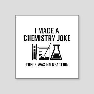 "I Made A Chemistry Joke Square Sticker 3"" x 3"""