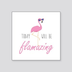 """Today Will Be Flamazing Square Sticker 3"""" x 3"""""""