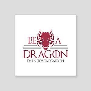 "Be A Dragon Square Sticker 3"" x 3"""