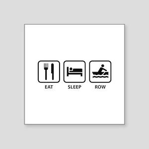 "Eat Sleep Row Square Sticker 3"" x 3"""